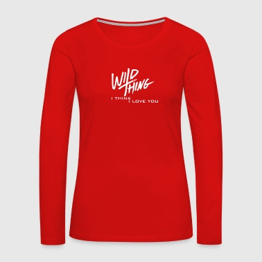 Expression Wild Thing. I think I love you - Women's Premium Long Sleeve T-Shirt