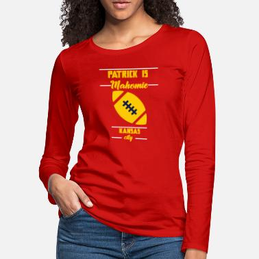 Patrick Patrick is Mahomie Kansas City KC Football - Women's Premium Longsleeve Shirt