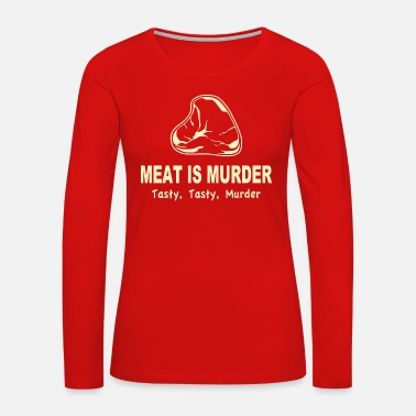 Tasty Meat Is Murder Tasty Tasty Murder - Women's Premium Long Sleeve T-Shirt