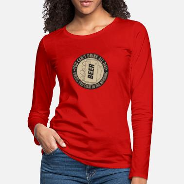 YOU CAN T DRINK ALL DAY UNLESS - Women's Premium Longsleeve Shirt