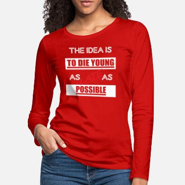 To die young, as late as possible - white red - Women's Premium Longsleeve Shirt