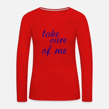Take Care Of take care of me - Women's Premium Long Sleeve T-Shirt