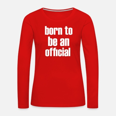 Official Person born to be an official - Women's Premium Long Sleeve T-Shirt