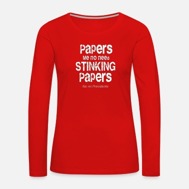 Paper Papers me no need papers - Women's Premium Long Sleeve T-Shirt