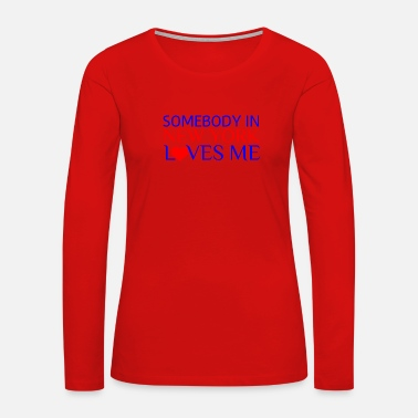 Nyc SOMEBODY IN NEW YORK LOVES ME - Women's Premium Long Sleeve T-Shirt