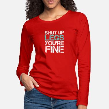 Young Persons Shut Up Legs You're Fine Shirt - Women's Premium Longsleeve Shirt