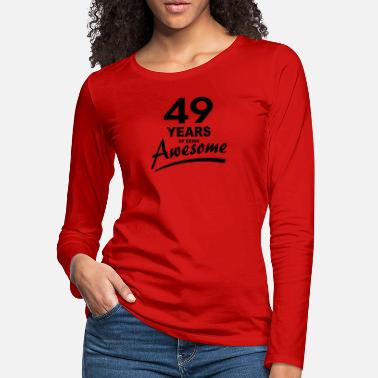 49 Years 49 Years of being AWESOME - Women's Premium Longsleeve Shirt
