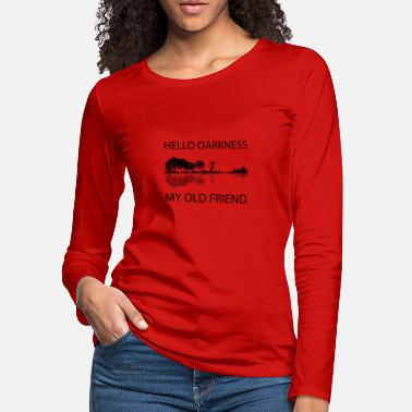 Friend Hello Darkness, my old Friend - Women's Premium Longsleeve Shirt