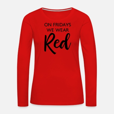 Red On Fridays We Wear Red - Women's Premium Long Sleeve T-Shirt