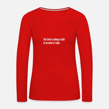 Inspiration The Time is Always Right, Quote, Motivation - Women's Premium Long Sleeve T-Shirt
