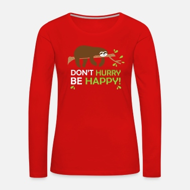 Bye Don't Hurry Be Happy Sloth Lazy Chill Calm Gift - Women's Premium Long Sleeve T-Shirt