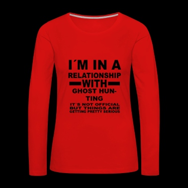 relationship with GHOST HUNTING - Women's Premium Long Sleeve T-Shirt