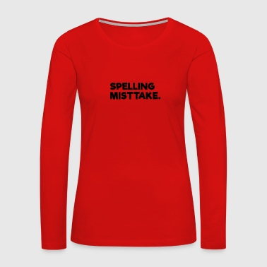 Spelling Misttake - Women's Premium Long Sleeve T-Shirt