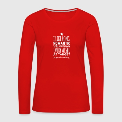 I like long romantic walks down every aisle at tar - Women's Premium Long Sleeve T-Shirt