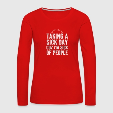 Taking a sick day cuz i'm sick of people - Women's Premium Long Sleeve T-Shirt