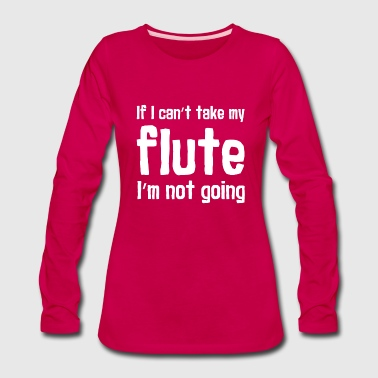 If I Can't Take My Flute - Women's Premium Long Sleeve T-Shirt