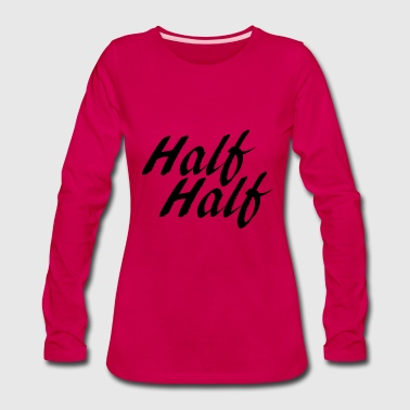 Half Half - Women's Premium Long Sleeve T-Shirt