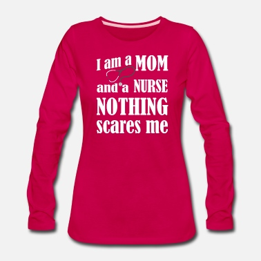 65ffa1020ee I am a mom and a nurse nothing scares me Women's Premium T-Shirt ...