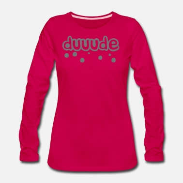 The Dude DUDE - Women's Premium Long Sleeve T-Shirt