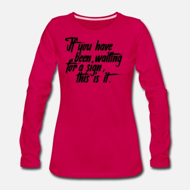 Waiting For A Sign if you have been waiting for a sign - Women's Premium Longsleeve Shirt