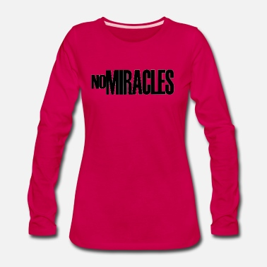 Miracle NO MIRACLES - Women's Premium Long Sleeve T-Shirt