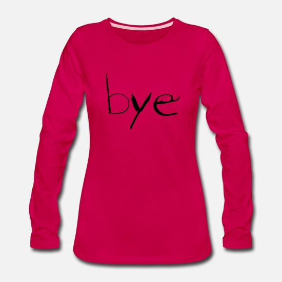 Present Long-Sleeve Shirts - bye au revoir cheerio byebye see you later toodles - Women's Premium Longsleeve Shirt dark pink