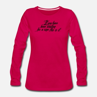 Waiting For A Sign If you have waiting for a sign this is it New - Women's Premium Longsleeve Shirt