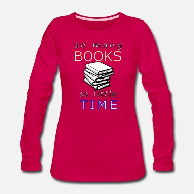 Library So Many Books, So Little Time Book Lovers - Women's Premium Long Sleeve T-Shirt
