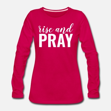 Religious Rise And Pray - Christian - Women's Premium Longsleeve Shirt