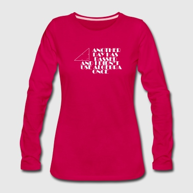 Festival Another day has passed and I didn't use Algebra on - Women's Premium Long Sleeve T-Shirt