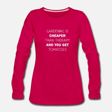 Joke Gardening is cheaper than therapy and you get toma - Women's Premium Long Sleeve T-Shirt
