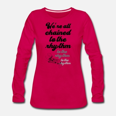 Rhythm Chained to the rhythm - Women's Premium Long Sleeve T-Shirt