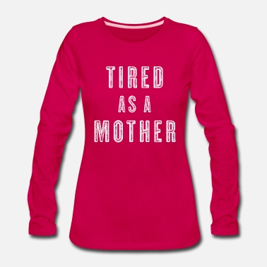 Tired as a Mother - Women's Premium Longsleeve Shirt