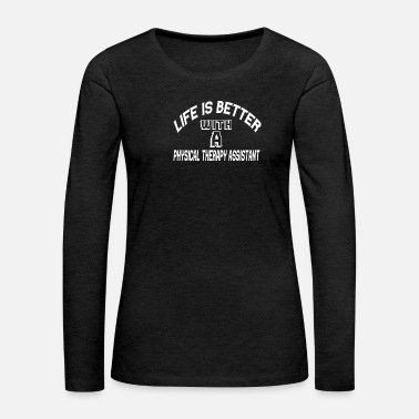 Massage Life is better with a Physical Therapy Assistant - Women's Premium Long Sleeve T-Shirt