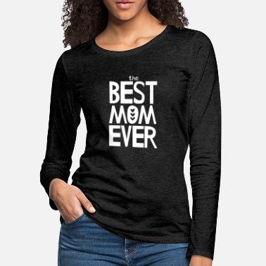 The Best Mom Ever - White - Women's Premium Longsleeve Shirt