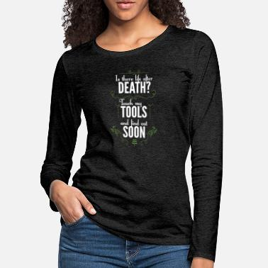 Death Is there life after death? Touch my tools and you - Women's Premium Longsleeve Shirt