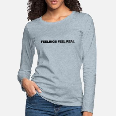 Feeling Feelings feel real - Women's Premium Longsleeve Shirt