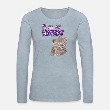 Funny To All My Haters Haterz Cat Doing Tongue - Women's Premium Longsleeve Shirt