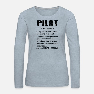 Pilot Pilot - pilot a person who solves problem you can' - Women's Premium Longsleeve Shirt
