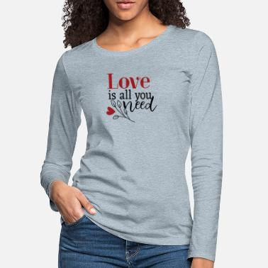 Love Is All You Need - Women's Premium Longsleeve Shirt