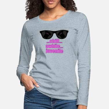 Chill Awhile Juvenile Chill Awhile Juvenile - Women's Premium Longsleeve Shirt
