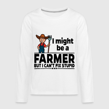 Proud Farmer - Can't Fix Stupid - Kids' Premium Long Sleeve T-Shirt