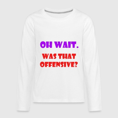 was that offensive - Kids' Premium Long Sleeve T-Shirt