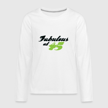 45 Years Old And Fabulous! - Kids' Premium Long Sleeve T-Shirt