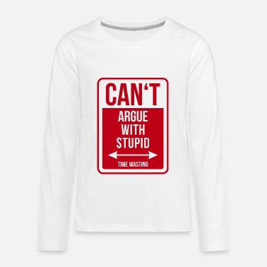 Stupid Kid Can't argue with stupid - Kids' Premium Long Sleeve T-Shirt