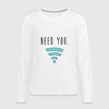 Need you Wifi Internet - Kids' Premium Long Sleeve T-Shirt