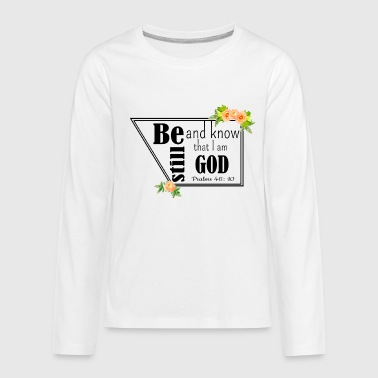 Trust Me I Know What I Am Doing Be Still and know that i am God - Kids' Premium Long Sleeve T-Shirt