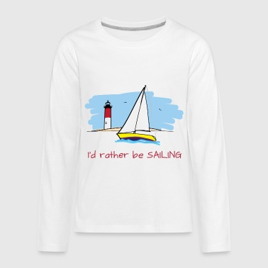 I'd Rather Be Sailing - Kids' Premium Long Sleeve T-Shirt