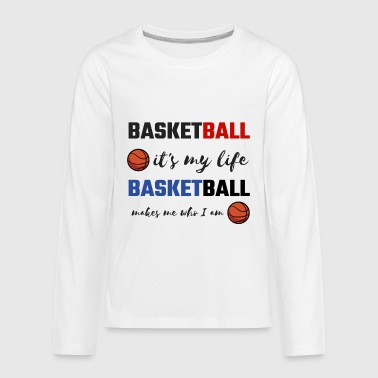 Coach Basketball It's My Life Basketball is Who I Am Basketball Lover Basketball Fan - Kids' Premium Long Sleeve T-Shirt