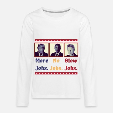 Jobs More Jobs - No Jobs - Blow Jobs - Kids' Premium Longsleeve Shirt